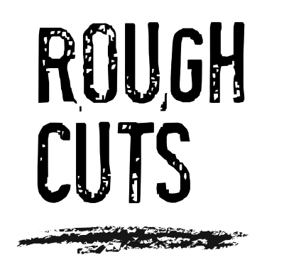 Rough Cuts